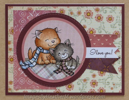 "HeatherM using From the Heart Stamps ""Cozy Kittens"" digi and sentiment"